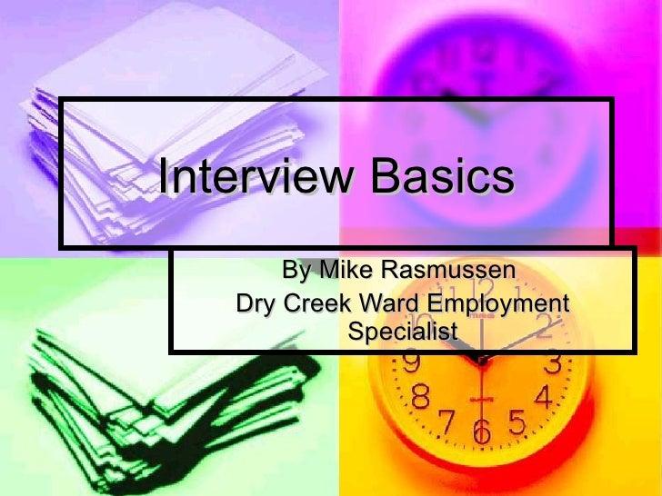 Interview Basics By Mike Rasmussen  Dry Creek Ward Employment Specialist