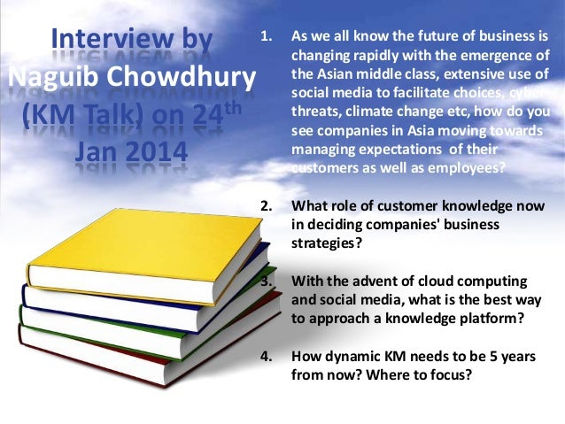 Interview by 1. Naguib Chowdhury (KM Talk) on 24th Jan 2014  As we all know the future of business is changing rapidly wit...