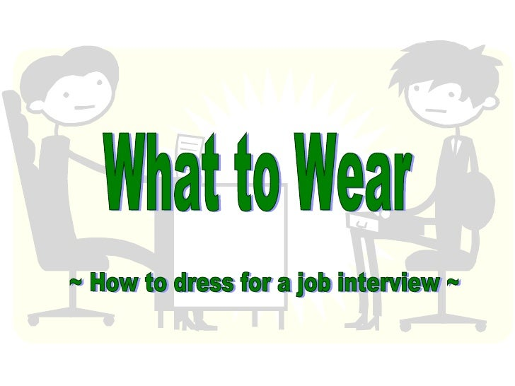 ~ How to dress for a job interview ~ What to Wear