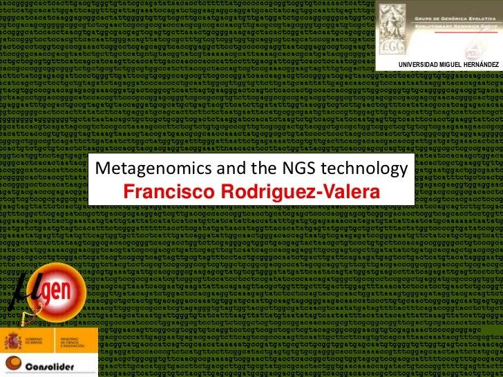 UNIVERSIDAD MIGUEL HERNÁNDEZMetagenomics and the NGS technology  Francisco Rodriguez-Valera