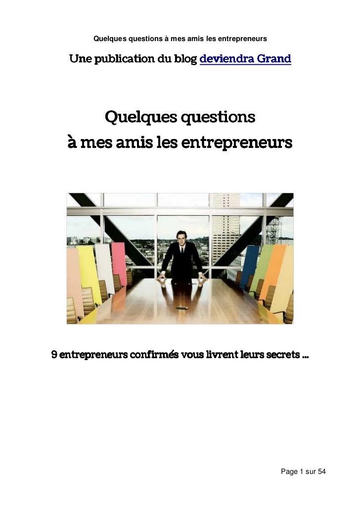 Quelques questions à mes amis les entrepreneurs   Une publication du blog deviendra Grand            Quelques questions   ...