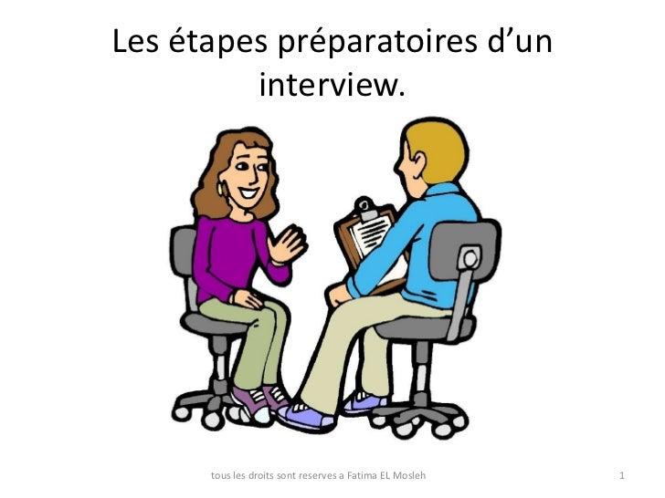 Les étapespréparatoires d'un interview.<br />1<br />tous les droits sont reserves a Fatima EL Mosleh<br />