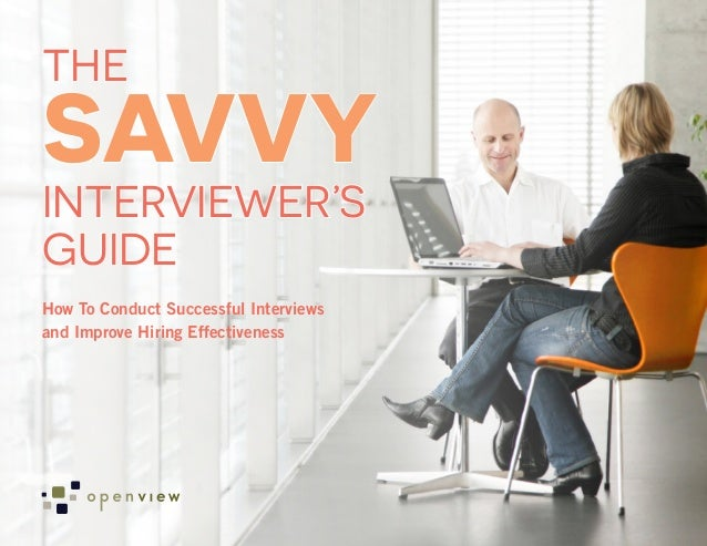 SAVVY THE INTERVIEWER'S GUIDE How To Conduct Successful Interviews and Improve Hiring Effectiveness