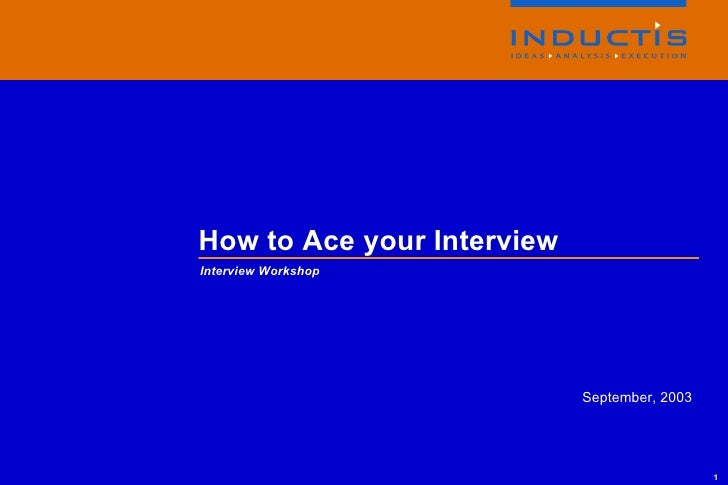September, 2003 How to Ace your Interview Interview Workshop