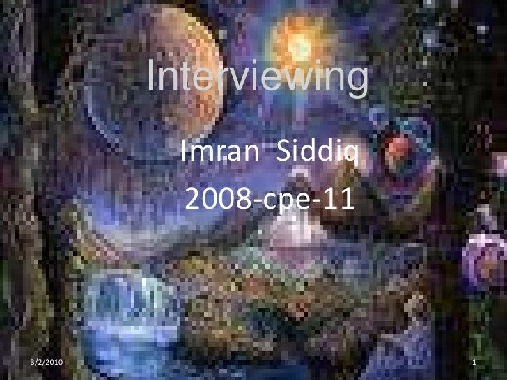 Interviewing <br />ImranSiddiq<br />2008-cpe-11<br />1<br />3/2/2010<br />