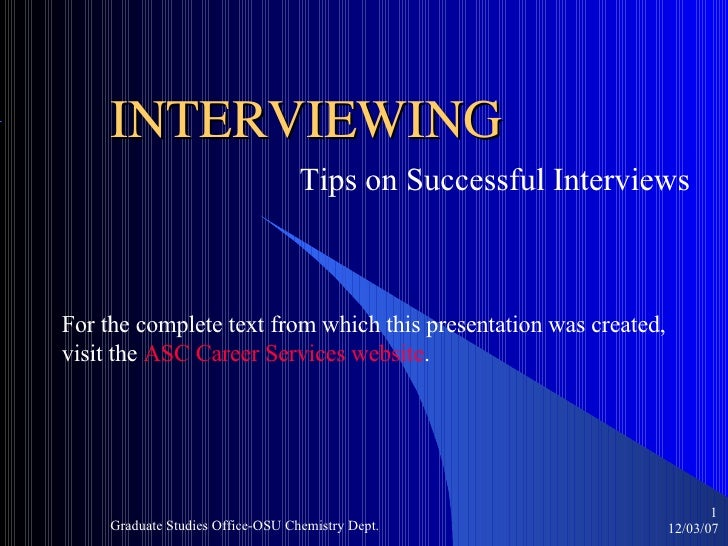 INTERVIEWING Tips on Successful Interviews  For the complete text from which this presentation was created,  visit the  AS...