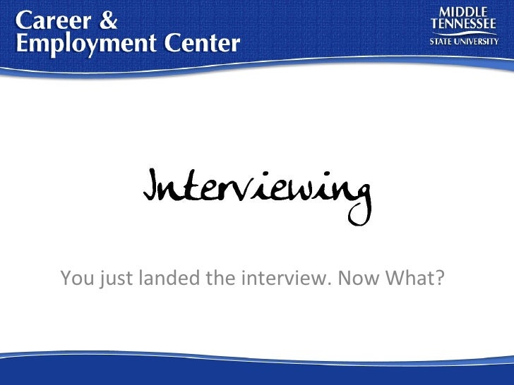 You just landed the interview. Now What?