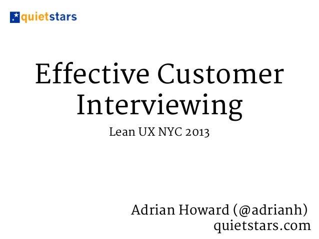 Effective CustomerInterviewingLean UX NYC 2013Adrian Howard (@adrianh)quietstars.com