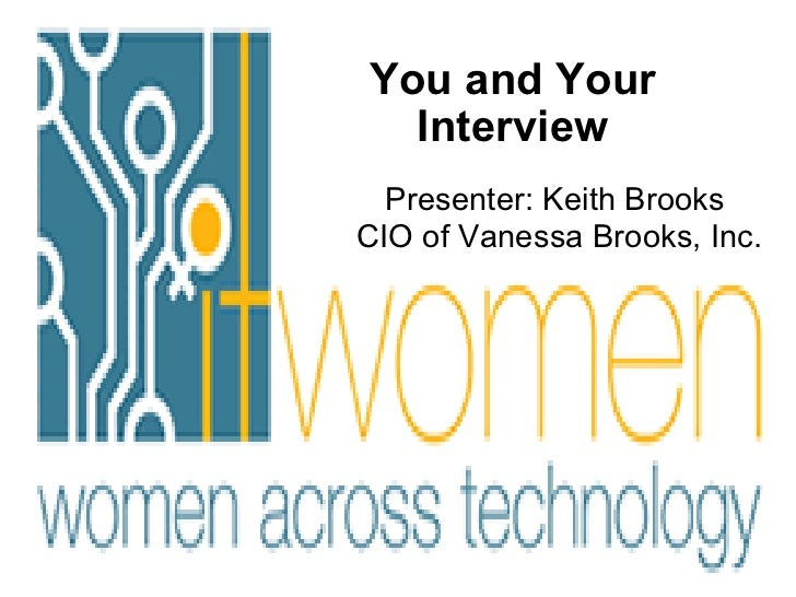 You and Your Interview Presenter: Keith Brooks  CIO of Vanessa Brooks, Inc.