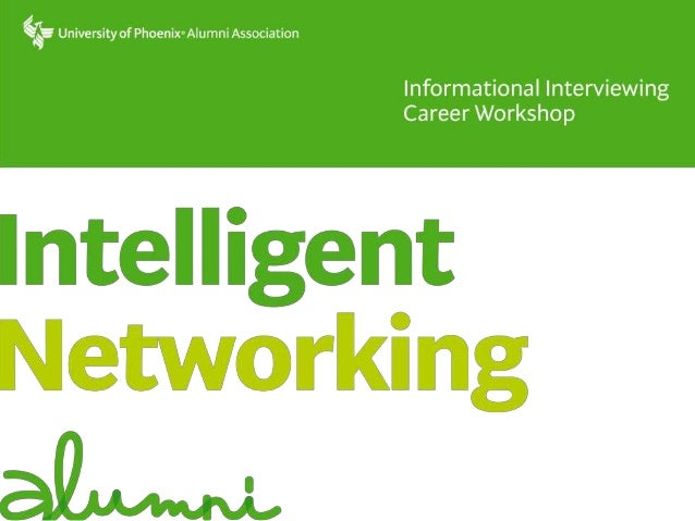 Informational Interviewing Career Workshop One of The Most Effective Forms of Networking Presented by: <Facilitator's name...