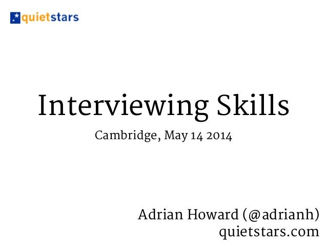 Interviewing Skills Cambridge, May 14 2014 Adrian Howard (@adrianh)   quietstars.com
