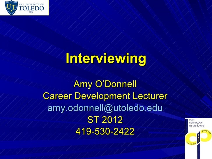 Interviewing Amy O'Donnell Career Development Lecturer [email_address] ST 2012 419-530-2422