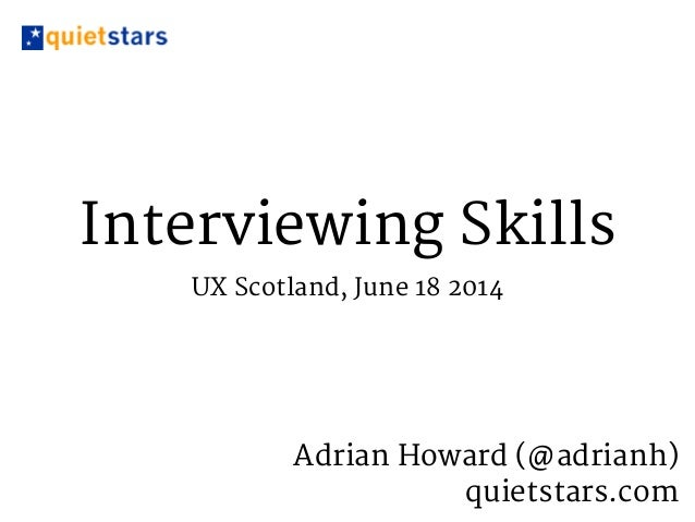Interviewing Skills UX Scotland, June 18 2014 Adrian Howard (@adrianh)   quietstars.com