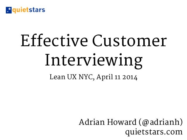 Effective Customer Interviewing Lean UX NYC, April 11 2014 Adrian Howard (@adrianh)   quietstars.com