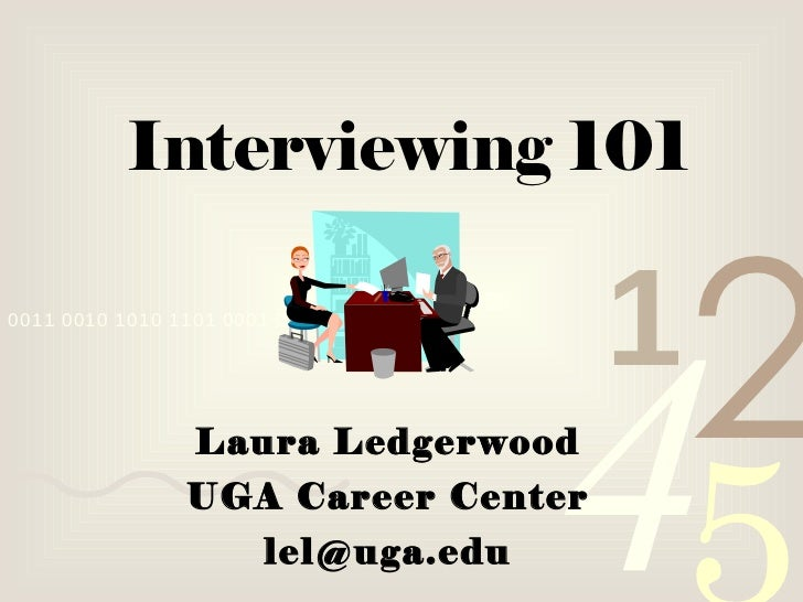 Interviewing 101 Laura Ledgerwood UGA Career Center [email_address]