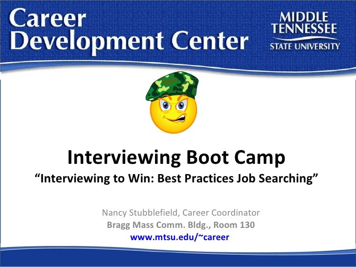 """Interviewing Boot Camp """"Interviewing to Win: Best Practices Job Searching"""" Nancy Stubblefield, Career Coordinator Bragg Ma..."""