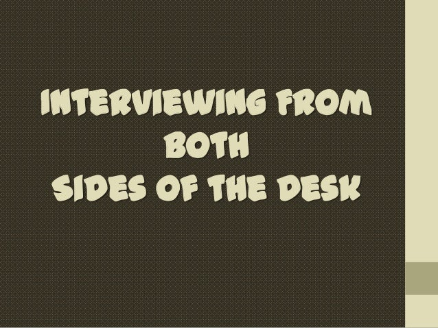 Interviewing from both sides of the desk