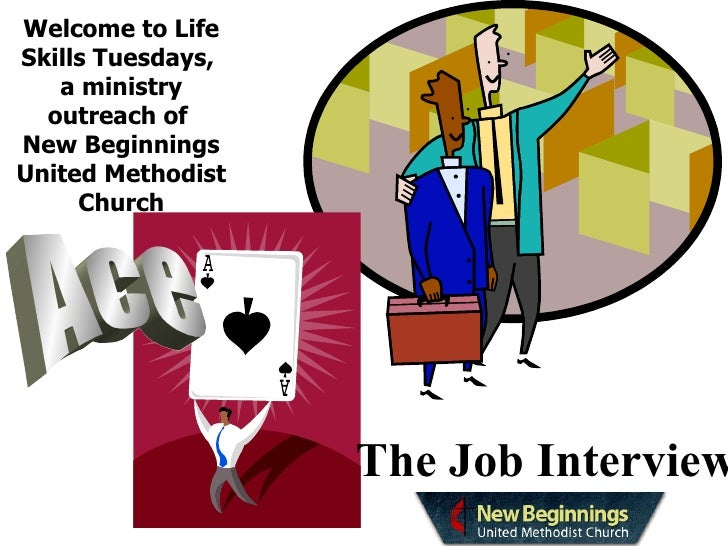 Welcome to Life Skills Tuesdays,  a ministry outreach of  New Beginnings United Methodist Church Ace The Job Interview