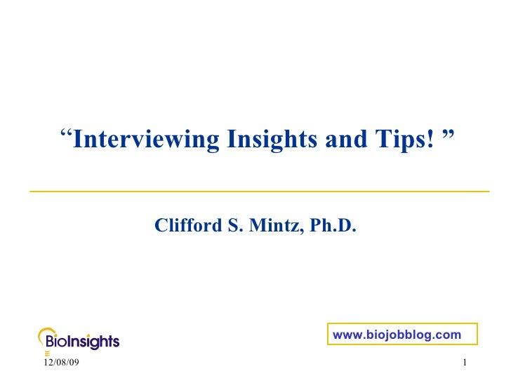 """ Interviewing Insights and Tips! "" Clifford S. Mintz, Ph.D. www.biojobblog.com"