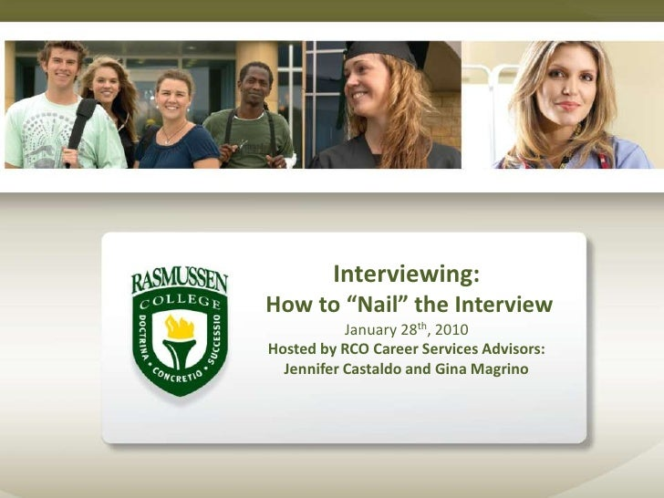 "Interviewing: How to ""Nail"" the InterviewJanuary 28th, 2010Hosted by RCO Career Services Advisors:Jennifer Castaldo and Gi..."