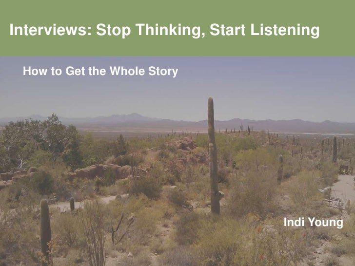 Interviews: Stop Thinking, Start Listening<br />How to Get the Whole Story<br />Indi Young<br />
