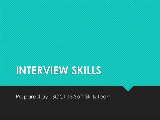 INTERVIEW SKILLSPrepared by : SCCI'13 Soft Skills Team
