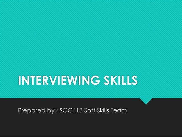 INTERVIEWING SKILLSPrepared by : SCCI'13 Soft Skills Team