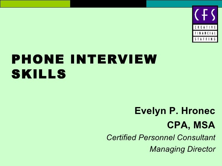 PHONE INTERVIEWSKILLS                Evelyn P. Hronec                      CPA, MSA         Certified Personnel Consultant...