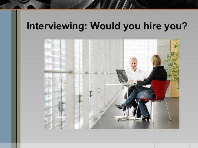 Interviewing: Would you hire you?