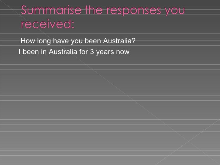 How long have you been Australia? I been in Australia for 3 years now