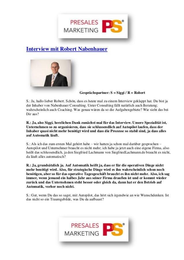 Interview mit Robert Nabenhauer Gesprächspartner: S = Siggi / R = Robert S.: Ja, hallo lieber Robert. Schön, dass es heute...