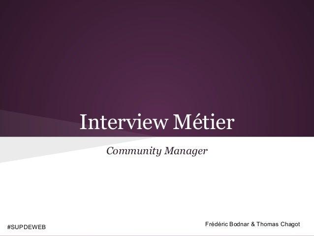 Interview Métier              Community Manager#SUPDEWEB                     Frédéric Bodnar & Thomas Chagot