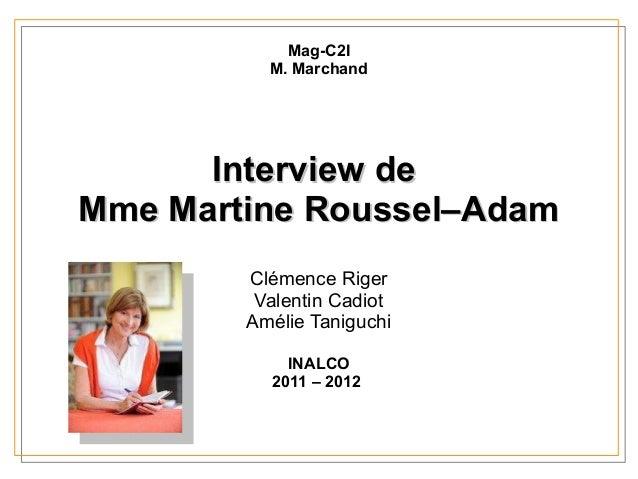 Mag-C2I          M. Marchand      Interview deMme Martine Roussel–Adam        Clémence Riger         Valentin Cadiot      ...