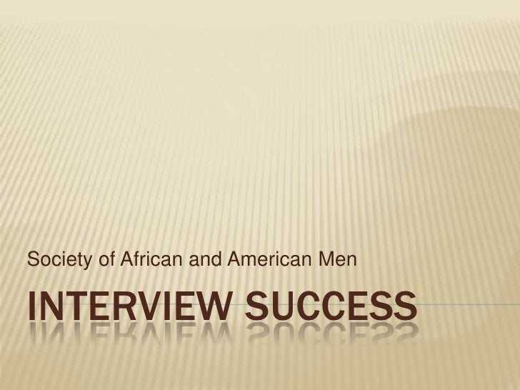 Interview Success<br />Society of African and American Men <br />