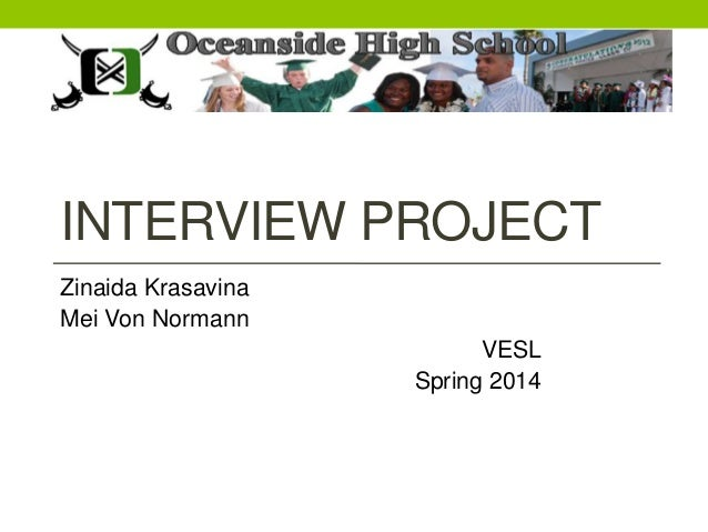 INTERVIEW PROJECT Zinaida Krasavina Mei Von Normann VESL Spring 2014
