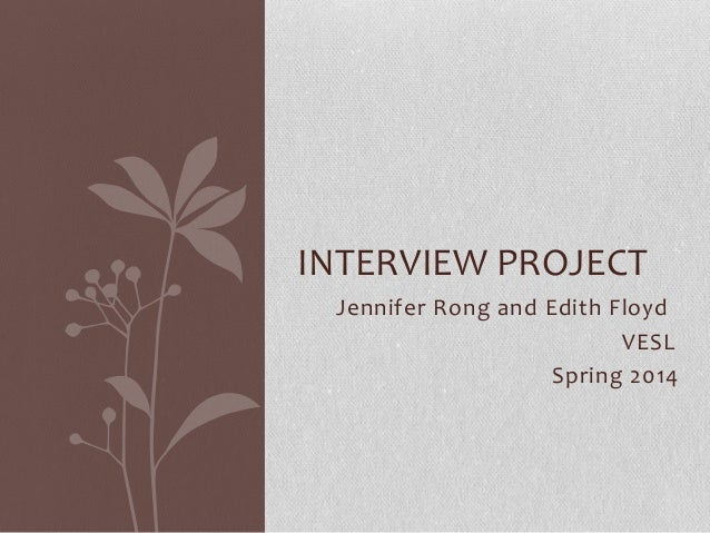 Jennifer Rong and Edith Floyd VESL Spring 2014 INTERVIEW PROJECT