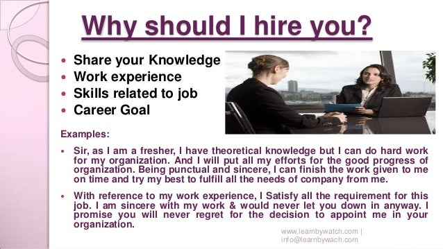 why should i get hired essay Why should we hired you i know my knowledges and i want to join the company to improve my skills share to: why should i hired you when looking for people to hire.