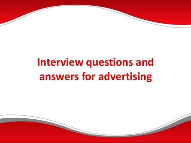 Interview questions and answers for advertising