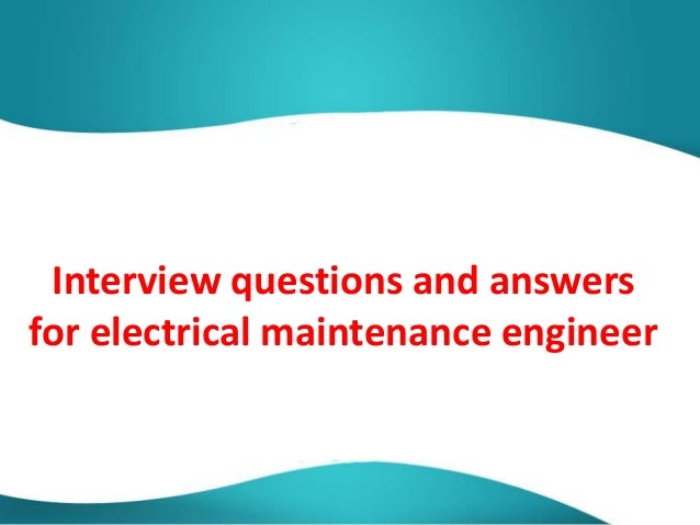 Interview questions and answers for electrical maintenance engineer