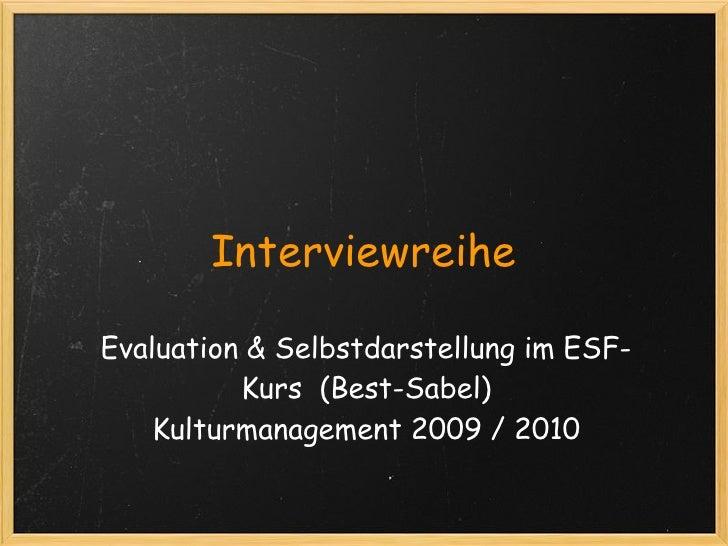 Interviewreihe  Evaluation & Selbstdarstellung im ESF-           Kurs (Best-Sabel)     Kulturmanagement 2009 / 2010