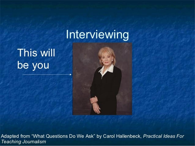 "Interviewing       This will       be youAdapted from ""What Questions Do We Ask"" by Carol Hallenbeck, Practical Ideas ForT..."