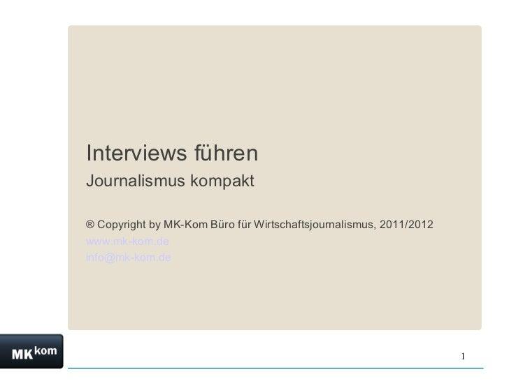 <ul><li>Interviews führen </li></ul><ul><li>Journalismus kompakt </li></ul><ul><li>® Copyright by MK-Kom Büro für Wirtscha...