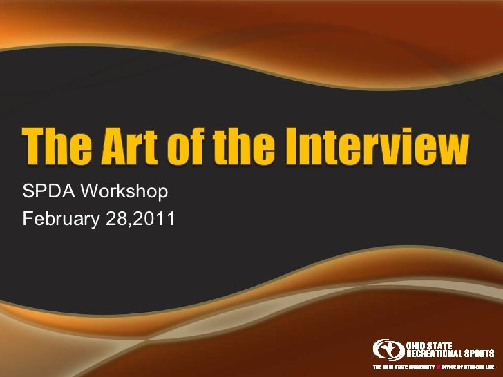 The Art of the Interview<br />SPDA Workshop<br />February 28,2011<br />