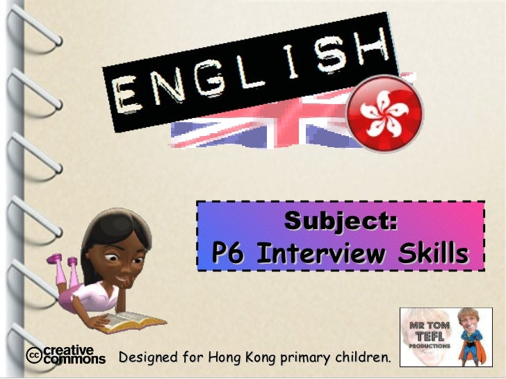 Designed for Hong Kong primary children. Subject: P6 Interview Skills