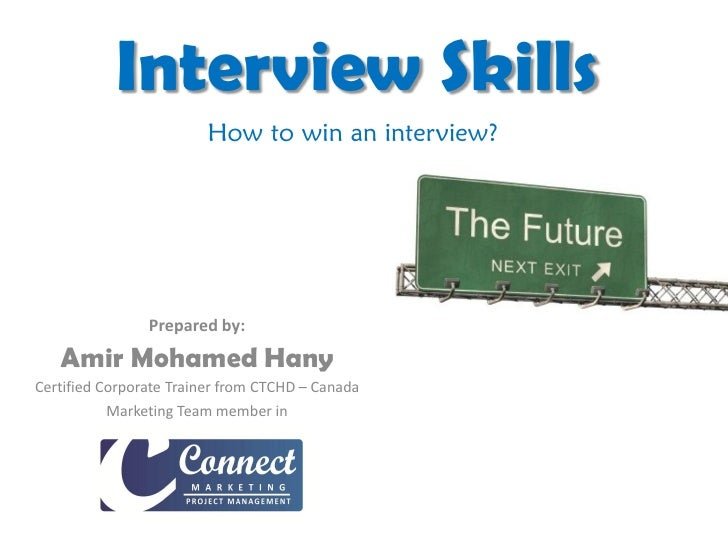 Interview Skills                         How to win an interview?                     Prepared by:    Amir Mohamed Hany Ce...