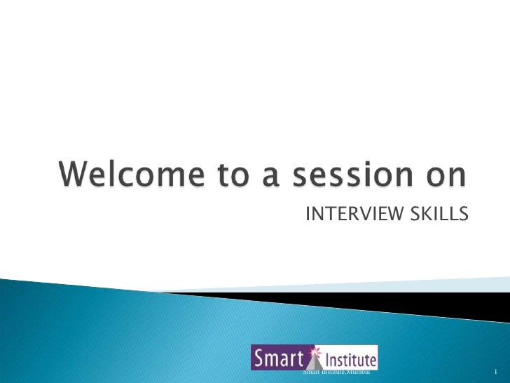 Welcome to a session on <br />INTERVIEW SKILLS<br />1<br />Smart Institute,Mumbai<br />