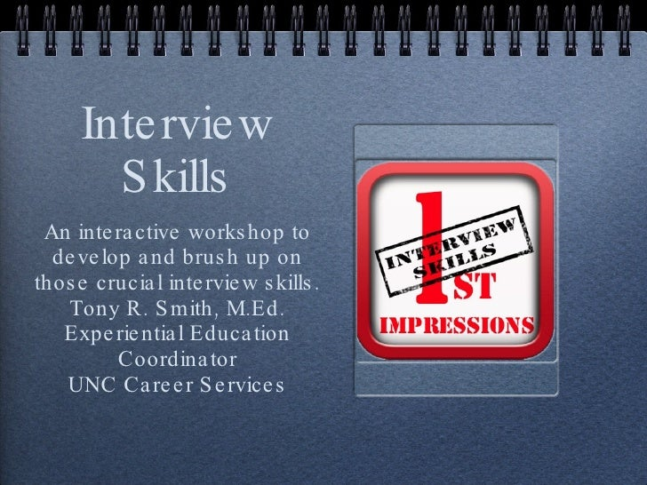 Interview Skills <ul><li>An interactive workshop to develop and brush up on those crucial interview skills. </li></ul><ul>...
