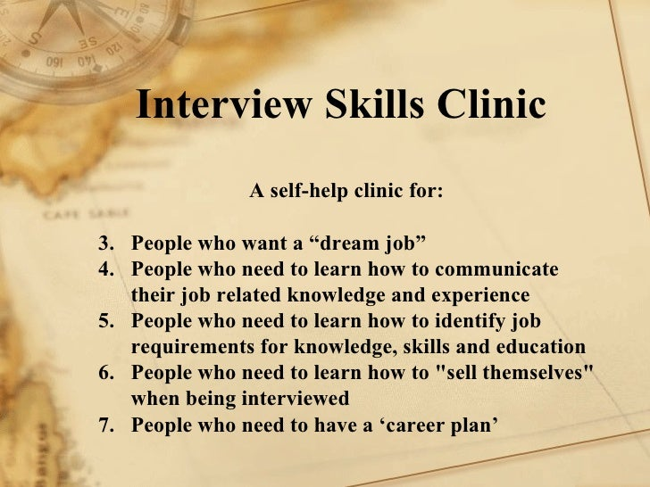 Interview Skills Clinic A self-help clinic for: 1. People who want a dream job 2. People who need to learn how to communic...