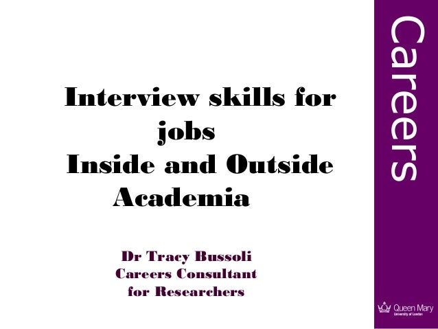 CareersInterview skills for       jobsInside and Outside   Academia    Dr Tracy Bussoli   Careers Consultant     for Resea...