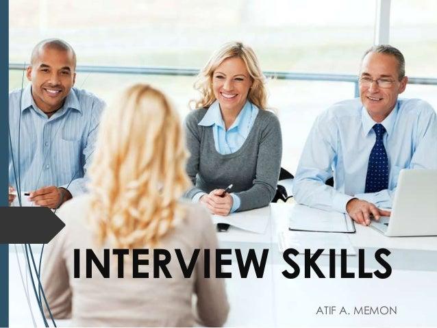 INTERVIEW SKILLS            ATIF A. MEMON